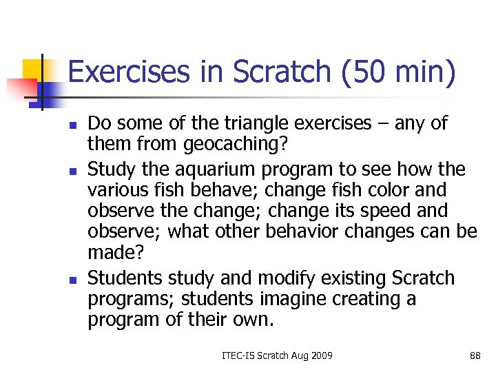 Exercises in Scratch (50 min) n n n Do some of the triangle exercises