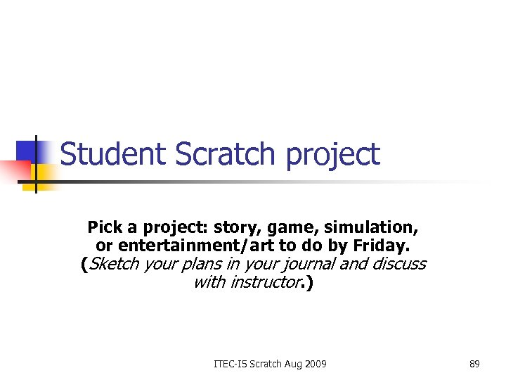 Student Scratch project Pick a project: story, game, simulation, or entertainment/art to do by