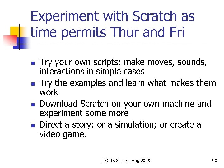 Experiment with Scratch as time permits Thur and Fri n n Try your own