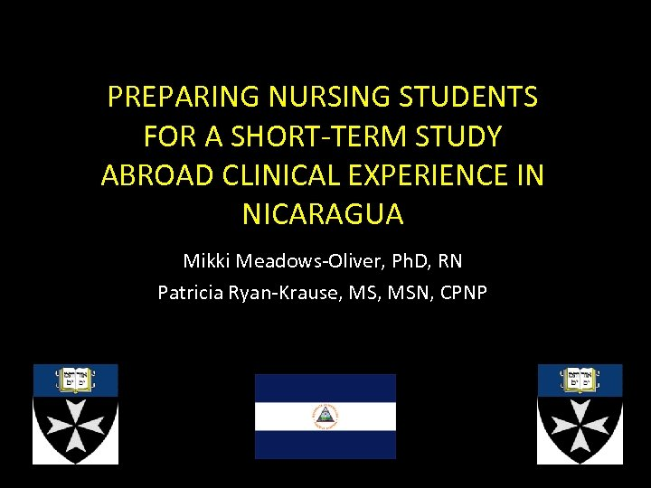 PREPARING NURSING STUDENTS FOR A SHORT-TERM STUDY ABROAD CLINICAL EXPERIENCE IN NICARAGUA Mikki Meadows-Oliver,