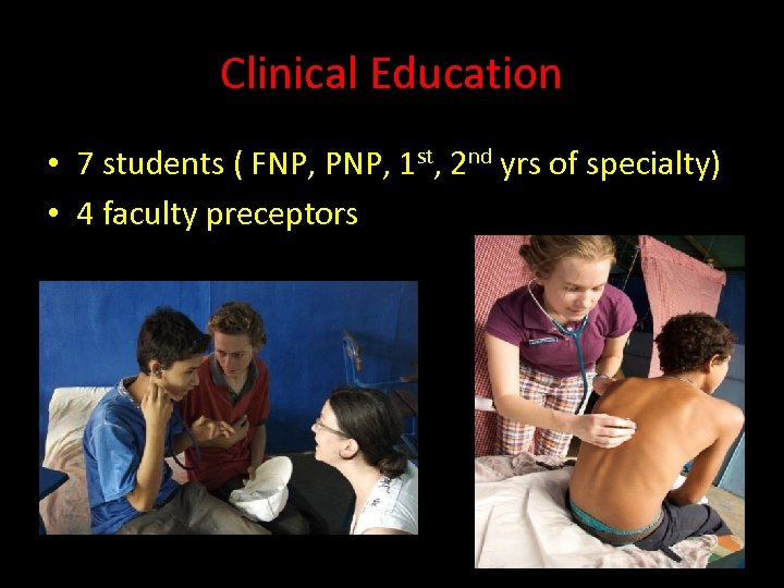 Clinical Education • 7 students ( FNP, PNP, 1 st, 2 nd yrs of