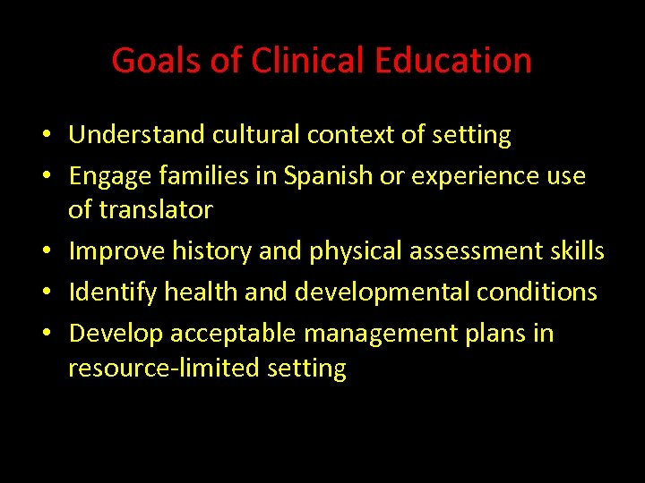Goals of Clinical Education • Understand cultural context of setting • Engage families in