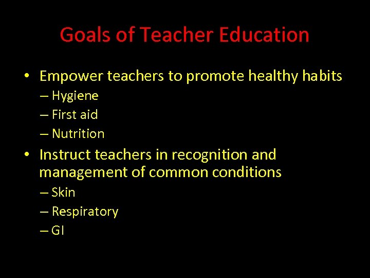 Goals of Teacher Education • Empower teachers to promote healthy habits – Hygiene –