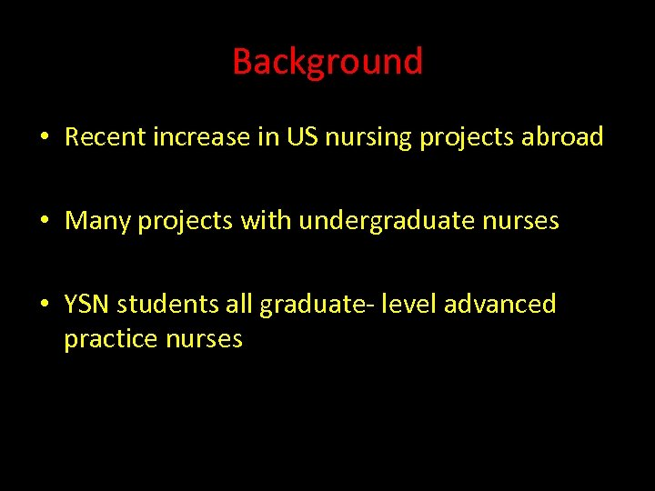 Background • Recent increase in US nursing projects abroad • Many projects with undergraduate