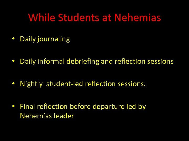 While Students at Nehemias • Daily journaling • Daily informal debriefing and reflection sessions