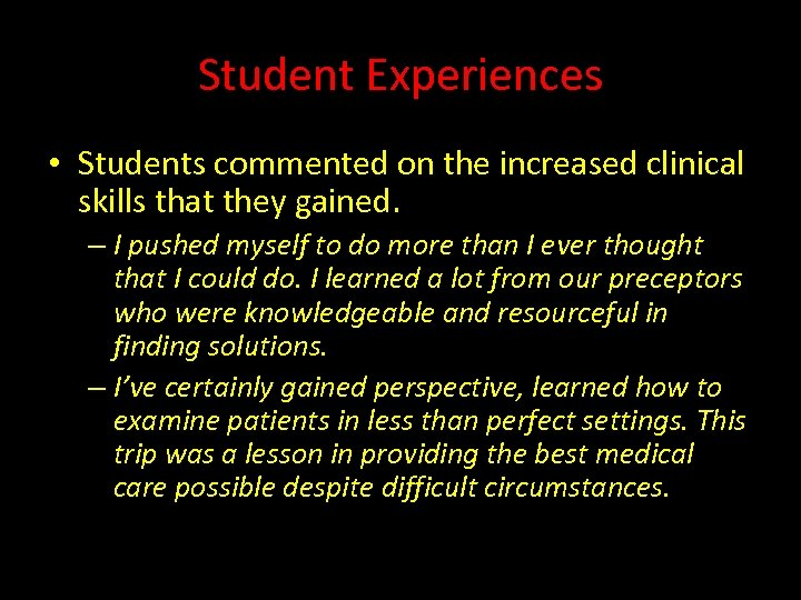 Student Experiences • Students commented on the increased clinical skills that they gained. –