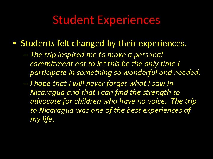 Student Experiences • Students felt changed by their experiences. – The trip inspired me