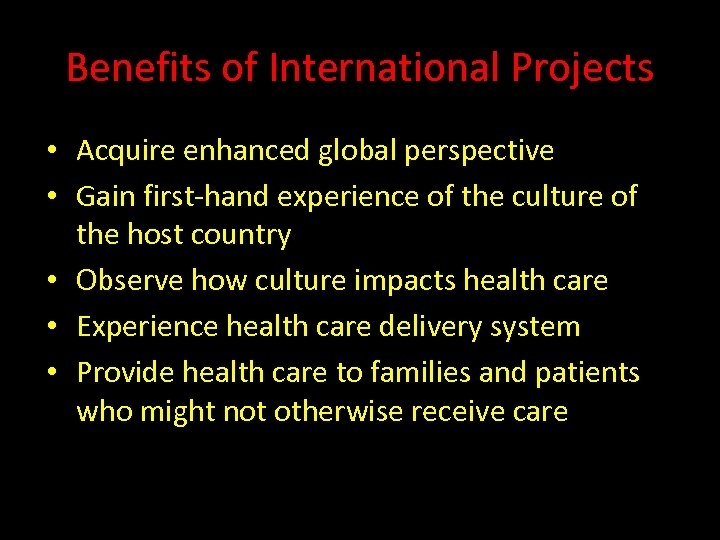 Benefits of International Projects • Acquire enhanced global perspective • Gain first-hand experience of