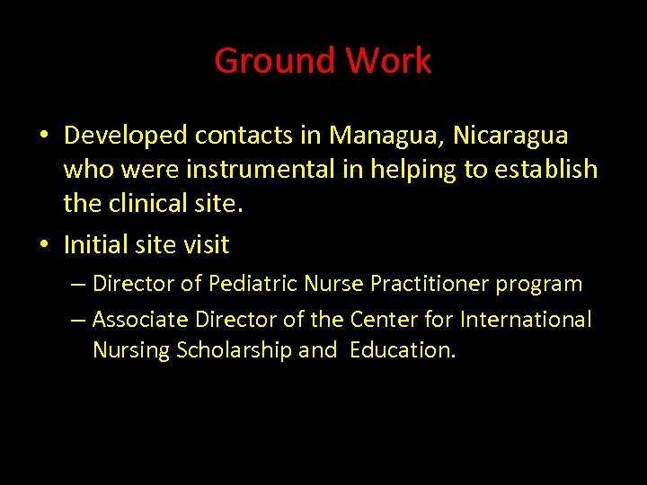 Ground Work • Developed contacts in Managua, Nicaragua who were instrumental in helping to