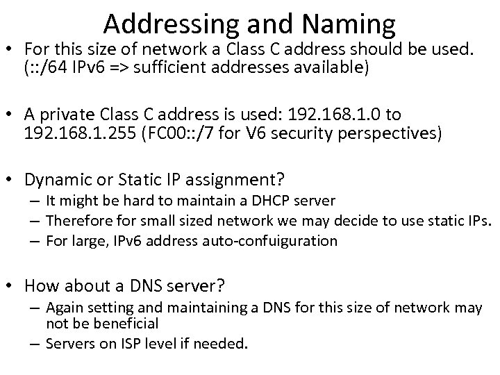 Addressing and Naming • For this size of network a Class C address should