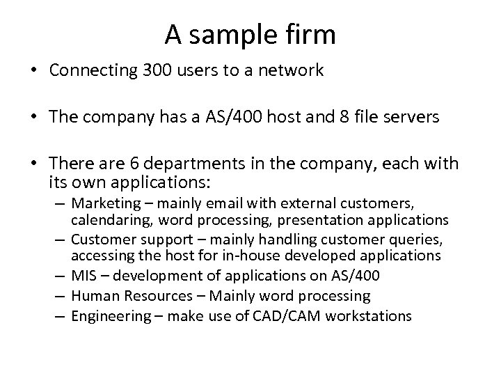 A sample firm • Connecting 300 users to a network • The company has