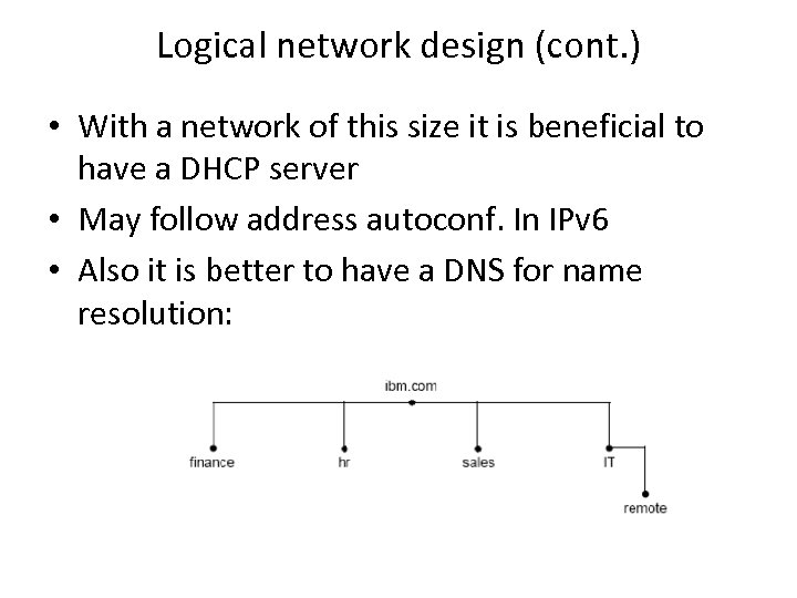 Logical network design (cont. ) • With a network of this size it is