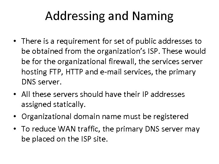 Addressing and Naming • There is a requirement for set of public addresses to