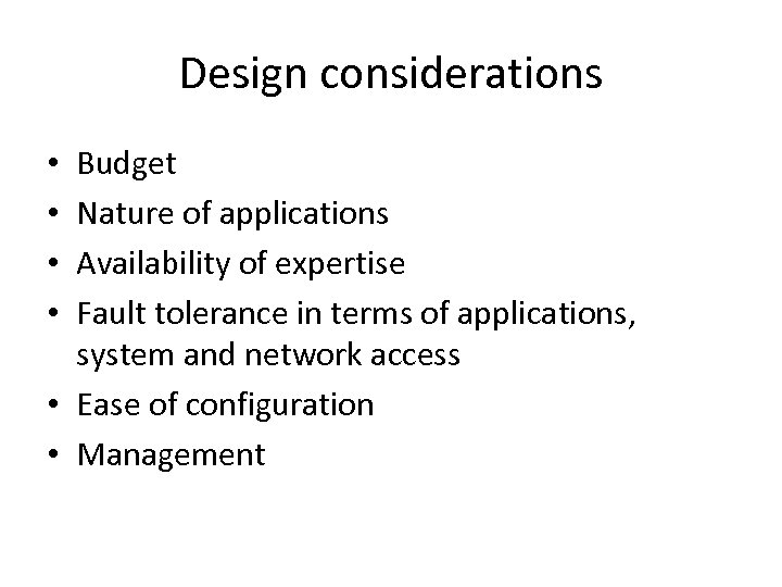Design considerations Budget Nature of applications Availability of expertise Fault tolerance in terms of
