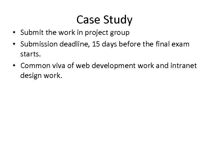 Case Study • Submit the work in project group • Submission deadline, 15 days