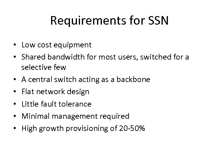 Requirements for SSN • Low cost equipment • Shared bandwidth for most users, switched