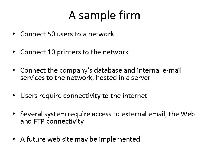 A sample firm • Connect 50 users to a network • Connect 10 printers