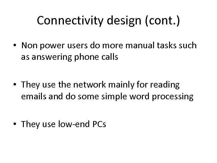 Connectivity design (cont. ) • Non power users do more manual tasks such as