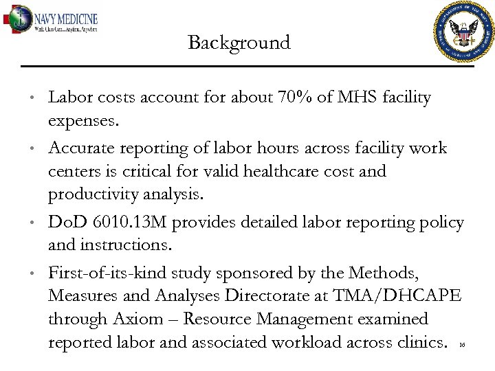 Background • • Labor costs account for about 70% of MHS facility expenses. Accurate