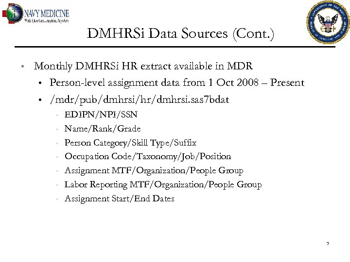 DMHRSi Data Sources (Cont. ) • Monthly DMHRSi HR extract available in MDR •