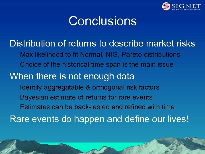 Conclusions Distribution of returns to describe market risks Max likelihood to fit Normal, NIG,
