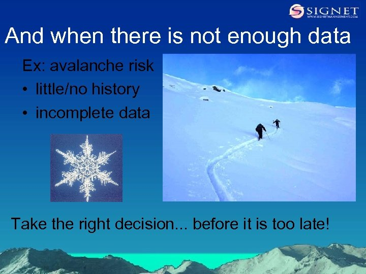 And when there is not enough data Ex: avalanche risk • little/no history •