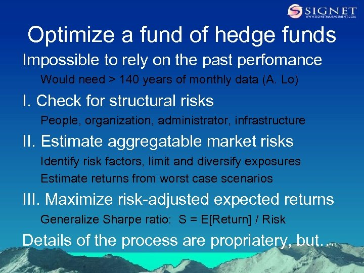 Optimize a fund of hedge funds Impossible to rely on the past perfomance Would