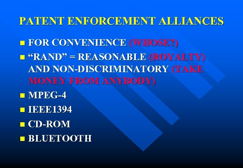 "PATENT ENFORCEMENT ALLIANCES FOR CONVENIENCE (WHOSE? ) n ""RAND"" = REASONABLE (ROYALTY) AND NON-DISCRIMINATORY"