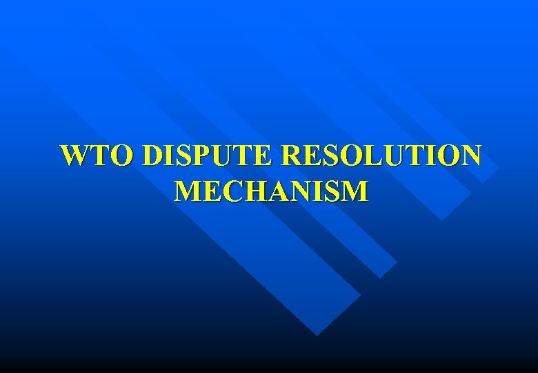 WTO DISPUTE RESOLUTION MECHANISM