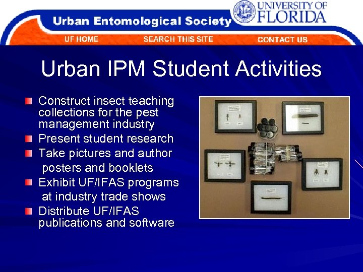 Urban IPM Student Activities Construct insect teaching collections for the pest management industry Present