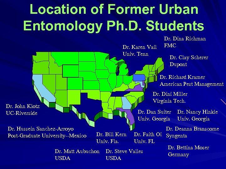 Location of Former Urban Entomology Ph. D. Students Dr. Karen Vail Univ. Tenn. Dr.