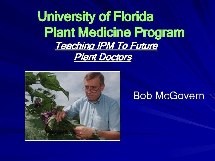 University of Florida Plant Medicine Program Teaching IPM To Future Plant Doctors Bob Mc.