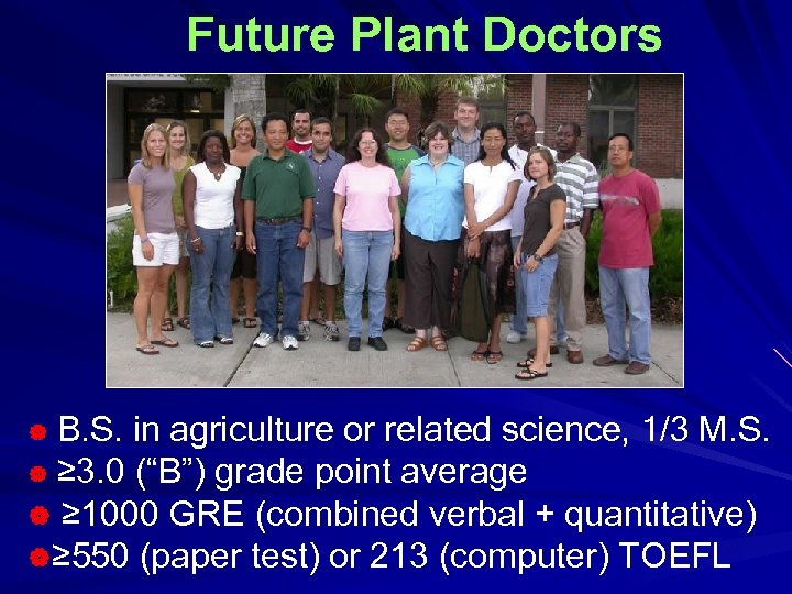 Future Plant Doctors B. S. in agriculture or related science, 1/3 M. S. |