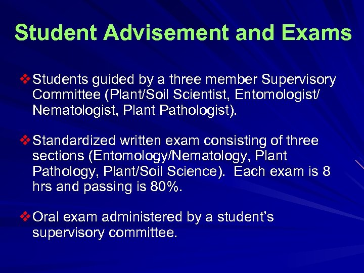 Student Advisement and Exams v Students guided by a three member Supervisory Committee (Plant/Soil