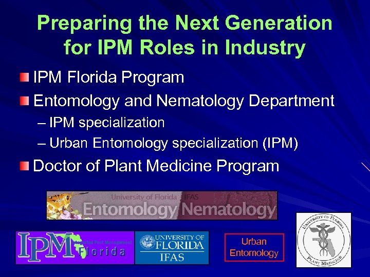 Preparing the Next Generation for IPM Roles in Industry IPM Florida Program Entomology and