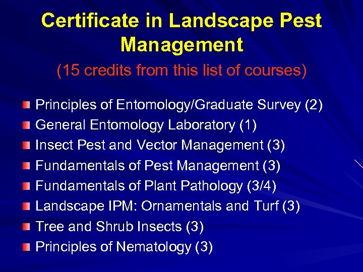 Certificate in Landscape Pest Management (15 credits from this list of courses) Principles of
