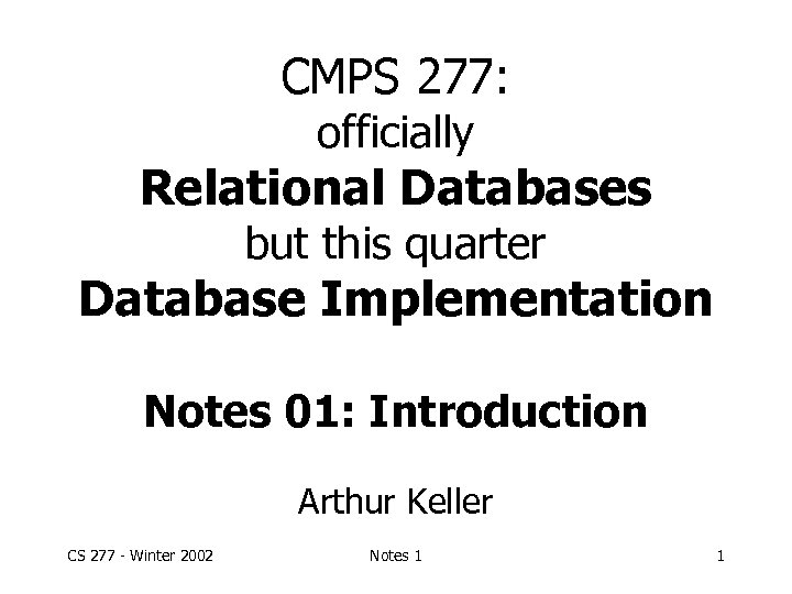 CMPS 277: officially Relational Databases but this quarter Database Implementation Notes 01: Introduction Arthur