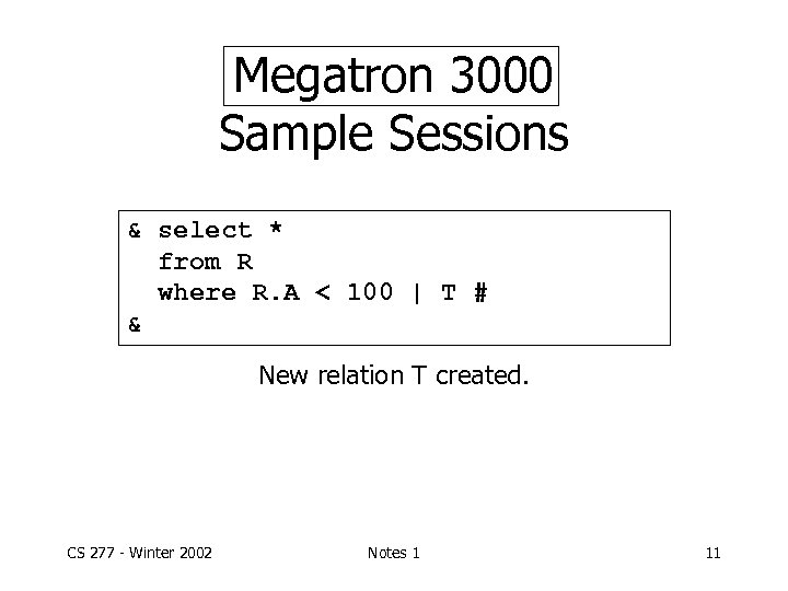 Megatron 3000 Sample Sessions & select * from R where R. A < 100