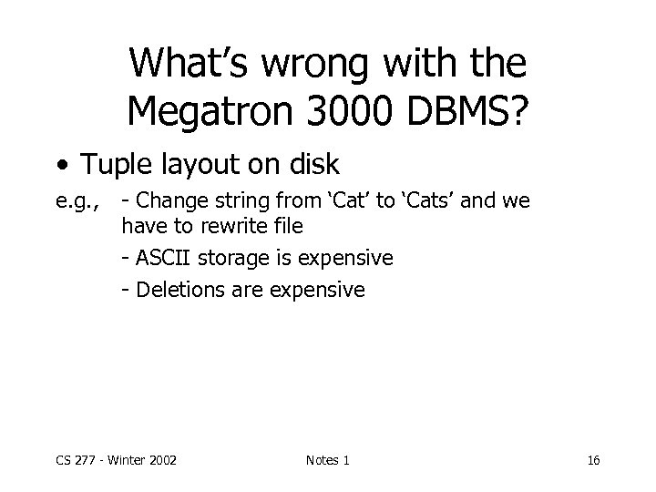 What's wrong with the Megatron 3000 DBMS? • Tuple layout on disk e. g.