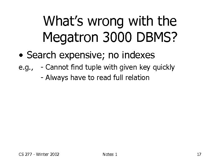 What's wrong with the Megatron 3000 DBMS? • Search expensive; no indexes e. g.