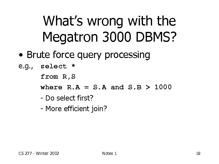 What's wrong with the Megatron 3000 DBMS? • Brute force query processing e. g.