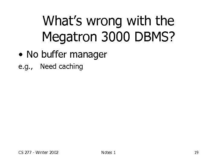 What's wrong with the Megatron 3000 DBMS? • No buffer manager e. g. ,