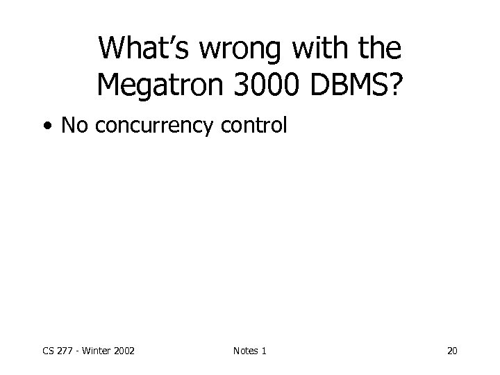What's wrong with the Megatron 3000 DBMS? • No concurrency control CS 277 -