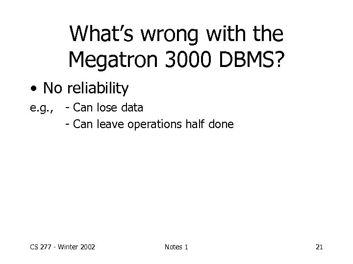 What's wrong with the Megatron 3000 DBMS? • No reliability e. g. , -