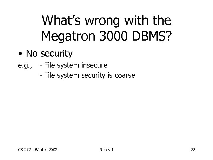 What's wrong with the Megatron 3000 DBMS? • No security e. g. , -