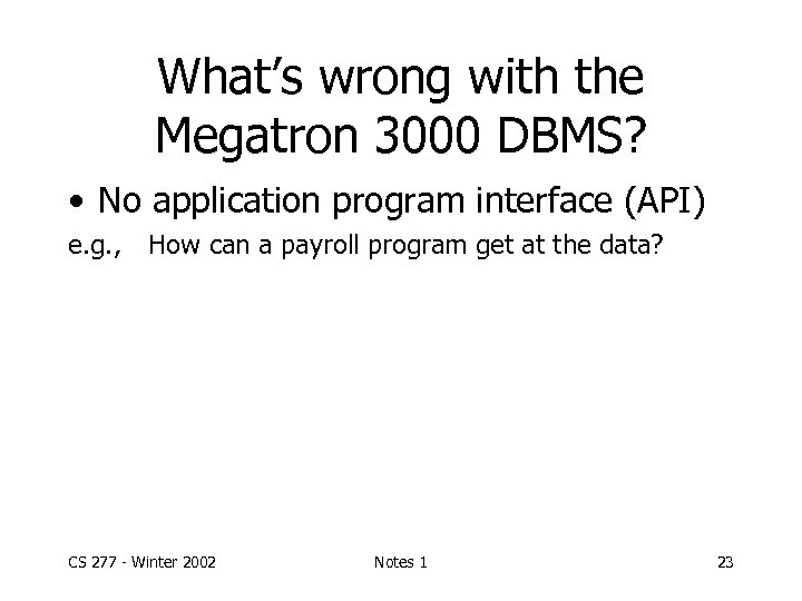 What's wrong with the Megatron 3000 DBMS? • No application program interface (API) e.
