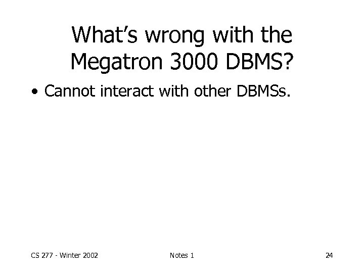 What's wrong with the Megatron 3000 DBMS? • Cannot interact with other DBMSs. CS