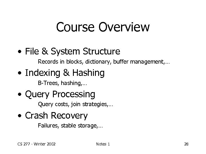 Course Overview • File & System Structure Records in blocks, dictionary, buffer management, …