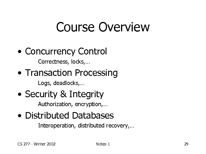 Course Overview • Concurrency Control Correctness, locks, … • Transaction Processing Logs, deadlocks, …