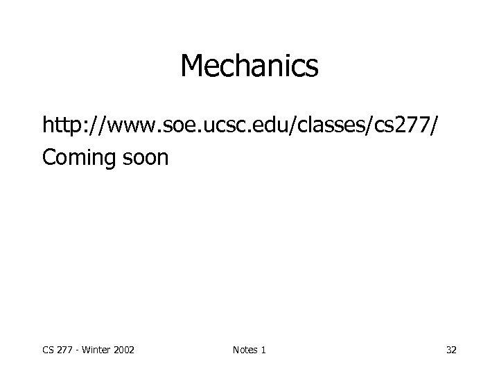 Mechanics http: //www. soe. ucsc. edu/classes/cs 277/ Coming soon CS 277 - Winter 2002